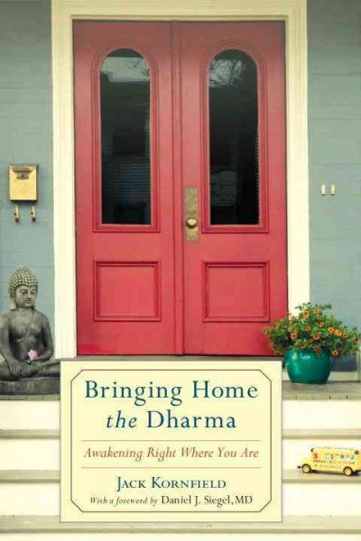 Bringing Home the Dharma : Awakening Right Where You Are