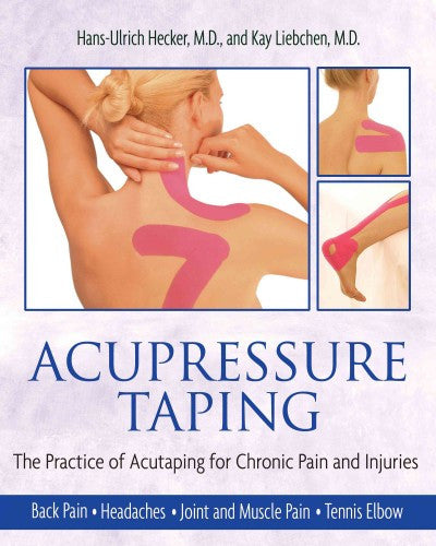 Acupressure Taping : The Practice of Acutaping for Chronic Pain and Injuries