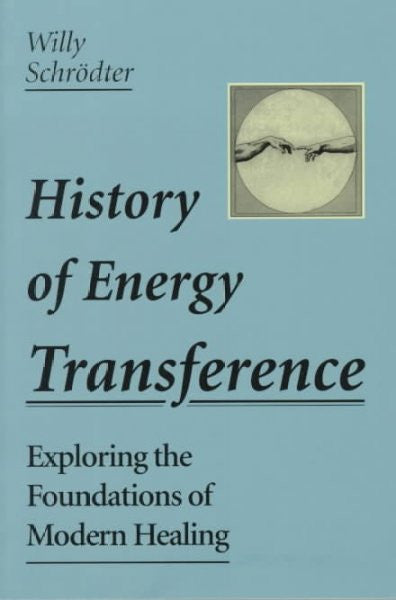 History of Energy Transference : Exploring the Foundations of Modern Healing