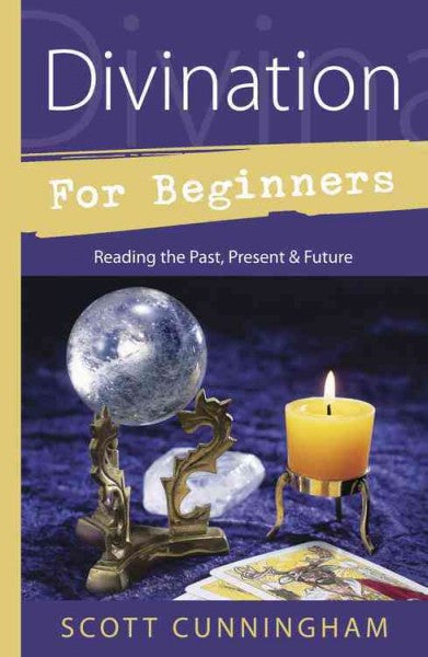 Divination for Beginners : Reading the Past, Present & Future