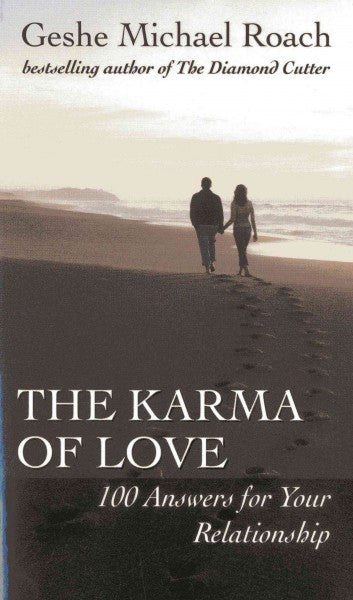 Karma of Love : 100 Answers for Your Relationship, from the Ancient Wisdom of Tibet