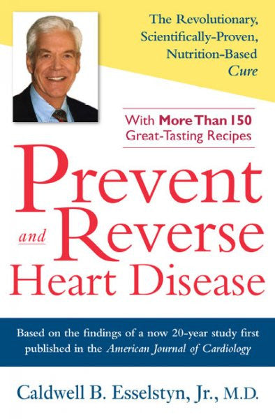 Prevent and Reverse Heart Disease : The Revolutionary, Scientifically Proven, Nutrition-Based Cure