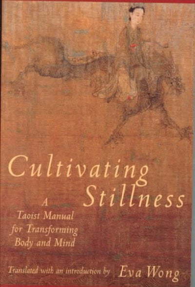 Cultivating Stillness : A Taoist Manual for Transforming Body and Mind