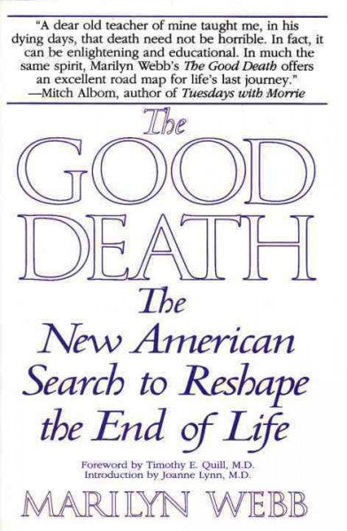 Good Death : The New American Search to Reshape the End of Life