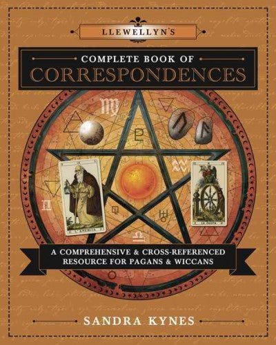Llewellyn's Complete Book of Correspondences : A Comprehensive & Cross-Referenced Resource for Pagans & Wiccans