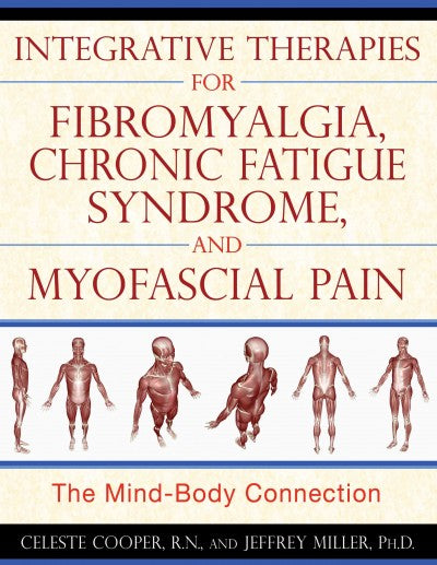 Integrative Therapies for Fibromyalgia, Chronic Fatigue Syndrome, and Myofascial Pain : The Mind-Body Connection
