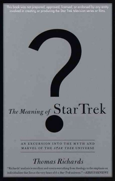 Meaning of Star Trek : An Excursion into the Myth and Marvel of the Star Trek Universe