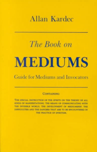 Book on Mediums; Or, Guide for Mediums and Invocators