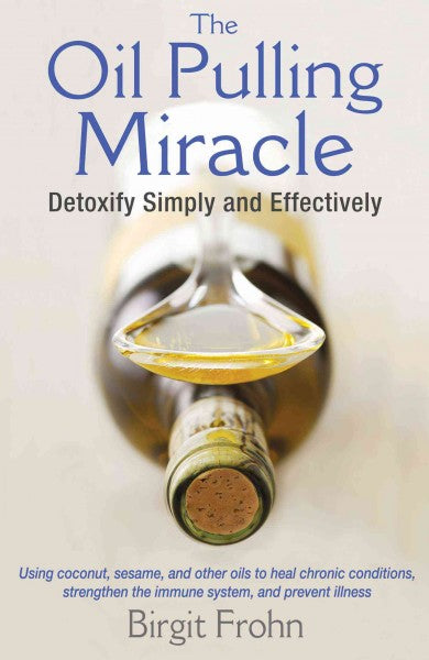 Oil Pulling Miracle : Detoxify Simply and Effectively