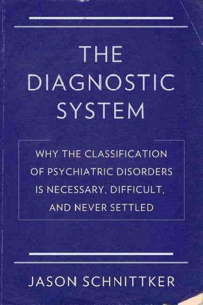 Diagnostic System : Why the Classification of Psychiatric Disorders Is Necessary, Difficult, and Never Settled