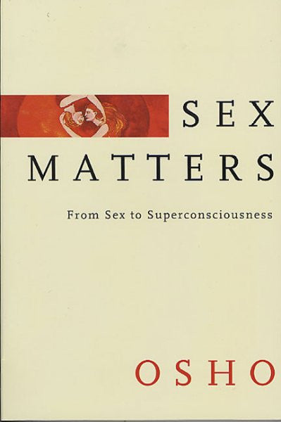 Sex Matters : From Sex to Superconsciousness