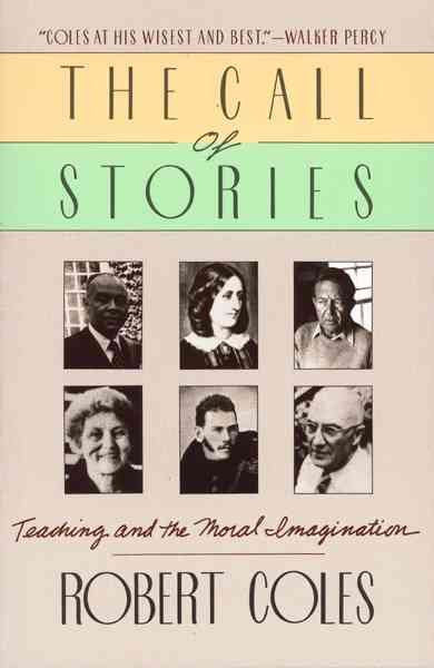 Call of Stories : Teaching and the Moral Imagination