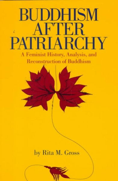 Buddhism After Patriarchy : A Feminist History, Analysis, and Reconstruction of Buddhism