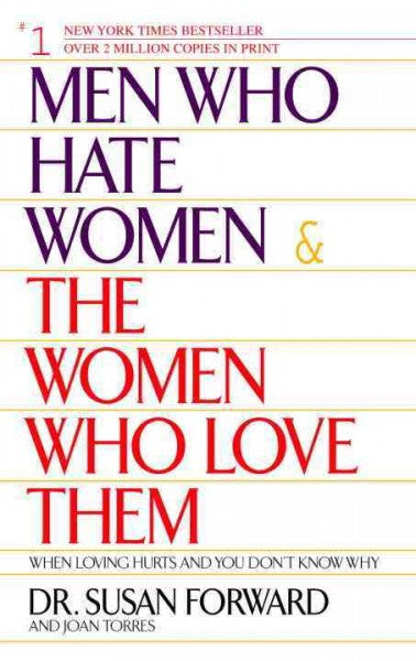 Men Who Hate Women & the Women Who Love Them : When Loving Hurts and You Don't Know Why