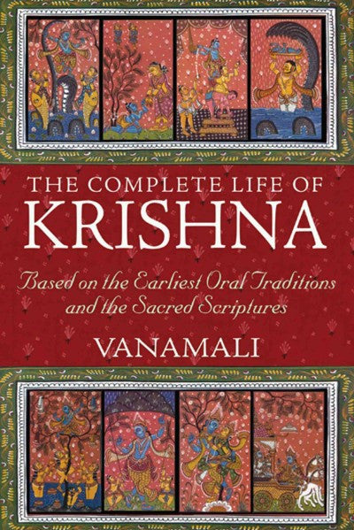 Complete Life of Krishna : Based on the Earliest Oral Traditions and Sacred Scriptures