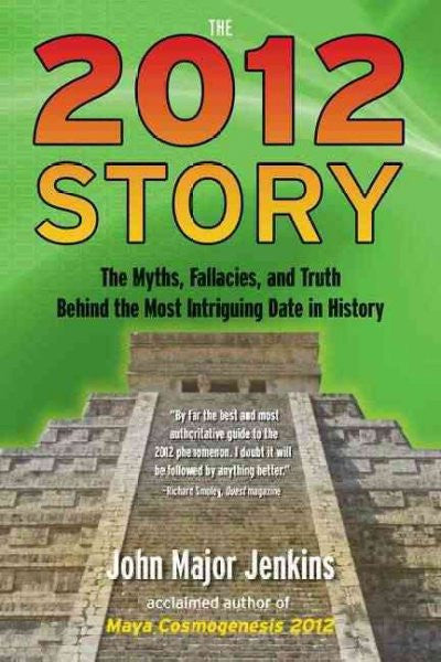 2012 Story : The Myths, Fallacies, and Truth Behind the Most Intriguing Date in History