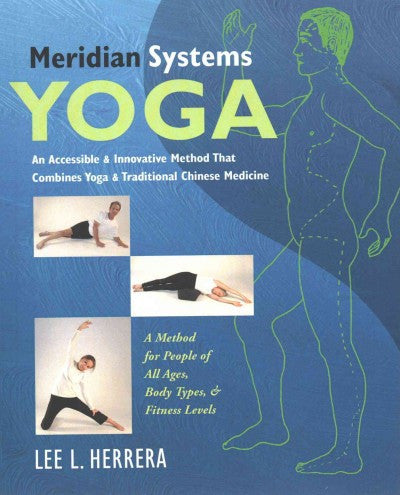 Meridian Systems Yoga : An Accessible & Innovative Method Combining Yoga & Traditional Chinese Medicine