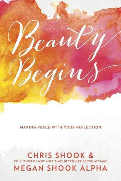 Beauty Begins : Making Peace With Your Reflection