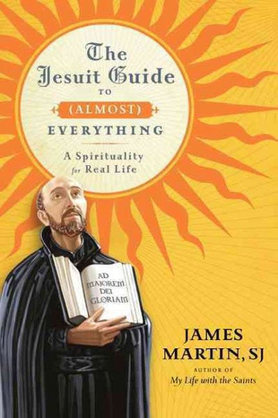 Jesuit Guide to (Almost) Everything : A Spirituality for Real Life