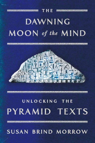 Dawning Moon of the Mind : Unlocking the Pyramid Texts