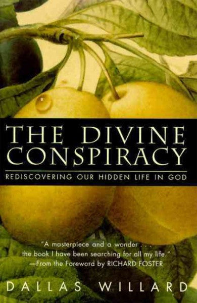 Divine Conspiracy : Rediscovering Our Hidden Life in God