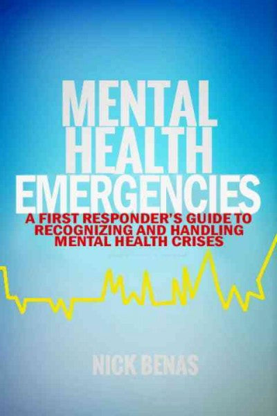 Mental Health Emergencies : A First-responder's Guide to Recognizing and Handling Mental Health Crises