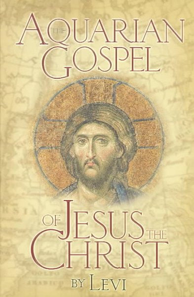 Aquarian Gospel of Jesus the Christ : The Philosophic and Practical Basis of the Religion of the Aquarian Age of the World and of the Church Univ