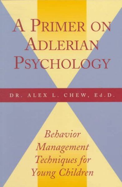Primer on Adlerian Psychology : Behavior Management Techniques for Young Children