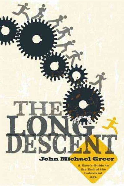 Long Descent : A User's Guide to the End of the Industrial Age