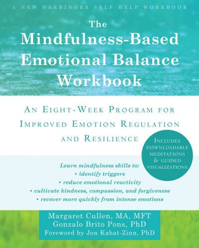 Mindfulness-Based Emotional Balance Workbook : An Eight-Week Program for Improved Emotion Regulation and Resilience