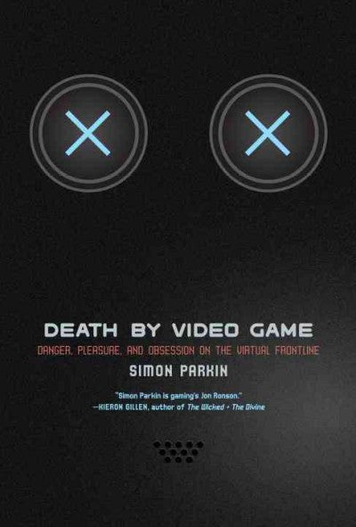 Death by Video Game : Danger, Pleasure, and Obsession on the Virtual Frontline