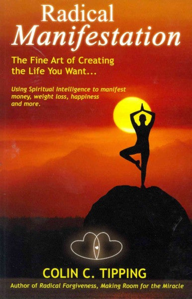 Radical Manifestation : The Fine Art of Creating the Life You Want