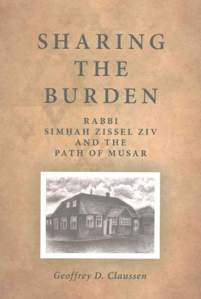 Sharing the Burden : Rabbi Simhah Zissel Ziv and the Path of Musar