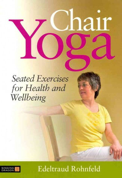 Chair Yoga : Seated Exercises for Health and Wellbeing