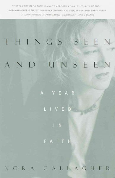 Things Seen and Unseen : A Year Lived in Faith