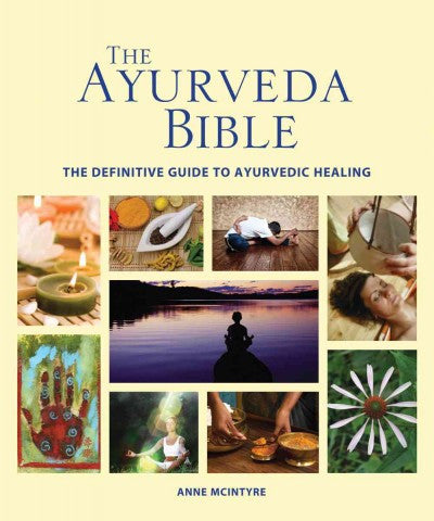 Ayurveda Bible : The Definitive Guide to Ayurvedic Healing