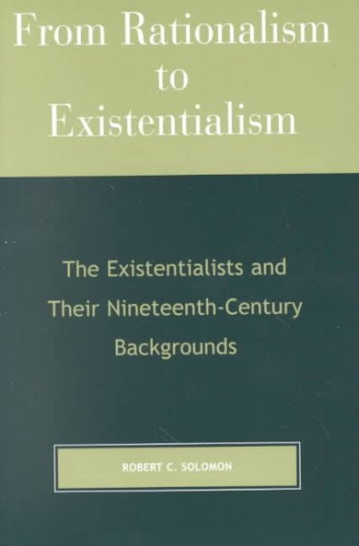 From Rationalism to Existentialism : The Existentialists and Their Nineteenth-Century Backgrounds
