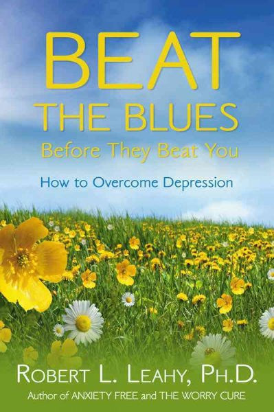 Beat the Blues Before They Beat You : How to Overcome Depression