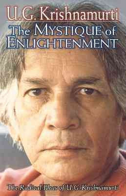 Mystique of Enlightenment : The Radical Ideas of U. G. Krishnamurti