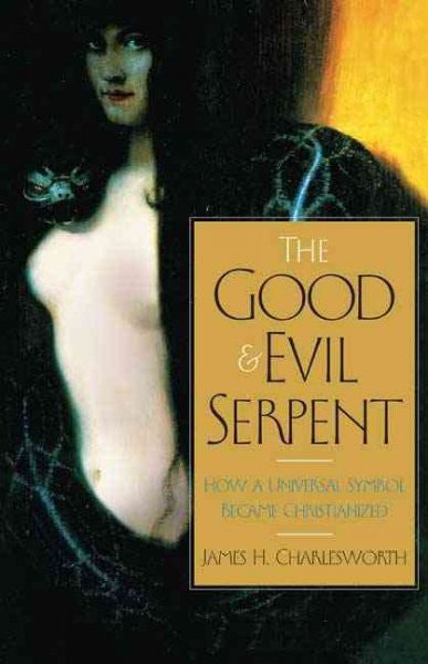 Good and Evil Serpent : How a Universal Symbol Became Christianized