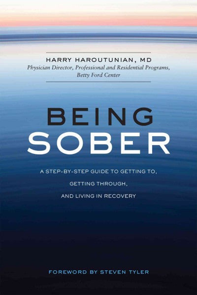 Being Sober : A Step-by-Step Guide to Getting To, Getting Through, and Living in Recovery