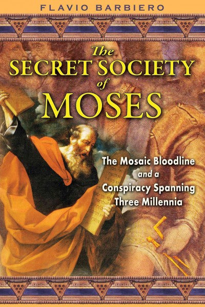 Secret Society of Moses : The Mosaic Bloodline and a Conspiracy Spanning Three Millennia