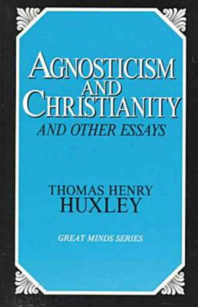 Agnosticism and Christianity and Other Essays