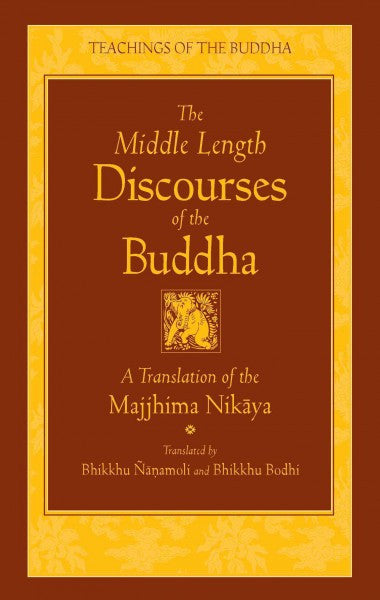 Middle Length Discourses of the Buddha : A New Translation of the Majjhima Nikaya