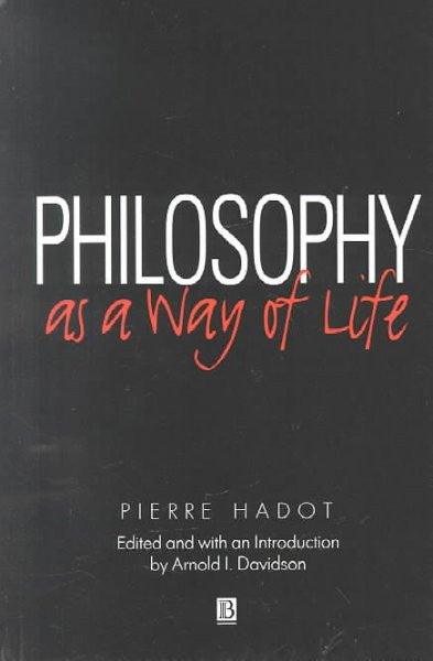 Philosophy As a Way of Life : Spiritual Exercises from Socrates to Foucault