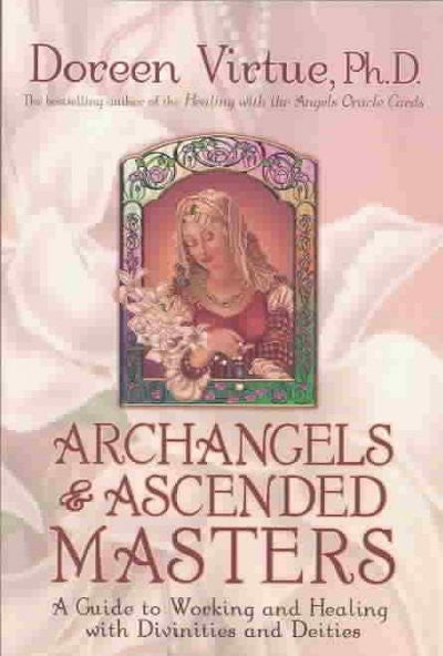 Archangels and Ascended Masters : A Guide to Working and Healing With Divinities and Deities