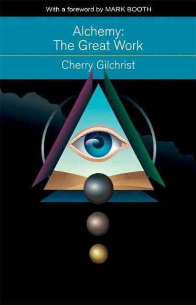 Alchemy : The Great Work; a History and Evaluation of the Western Hermetic Tradition