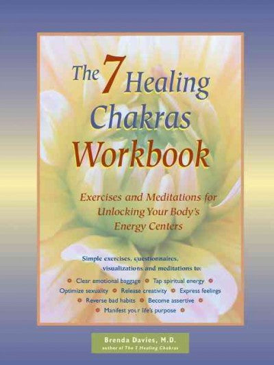 7 Healing Chakras Workbook : Exercises and Meditations or Unlocking Your Body's Energy Centers