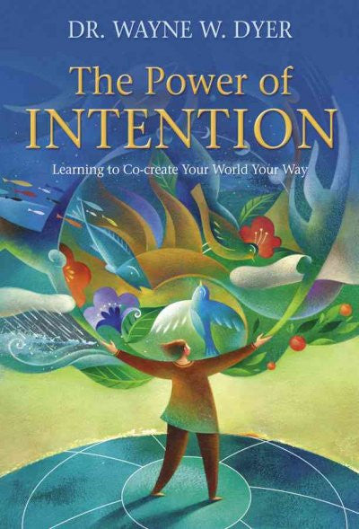 Power of Intention : Learning to Co-Create Your World Your Way