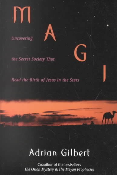 Magi : Uncovering the Secret Society That Read the Birth of Jesus in the Stars